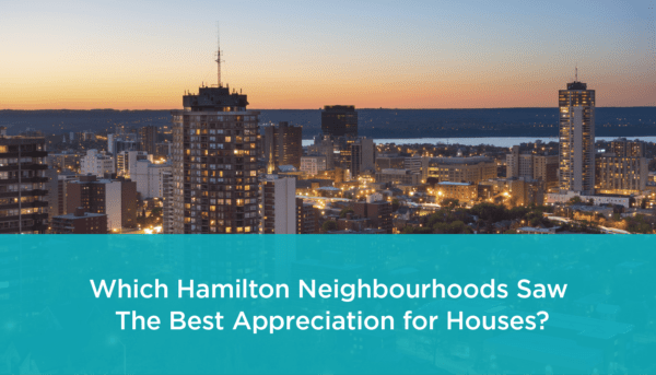 Top Appreciating Hamilton Neighbourhoods for Houses