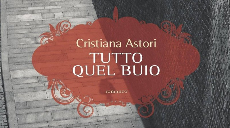 Tutto quel buio, il nuovo libro di Cristiana Astori (INTERVISTA VIDEO)