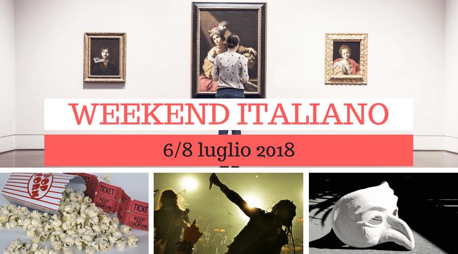 Weekend italiano: film, spettacoli, mostre e concerti (6/8 luglio)