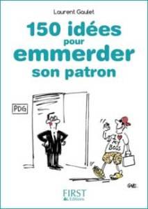 150 idées pour emmerder son patron :) un petit livre pour rire au bureau ! zouzen.fr sérénité et confiance en soi au travail