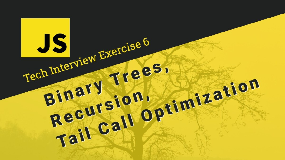 Binary Trees, Recursion, Tail Call Optimization in