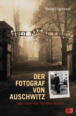 Reiner Engelmann: Der Fotograf von Auschwitz. Das Leben des Wilhelm Brasse