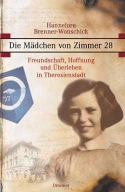 Hannelore Brenner-Wonschick, Die Mädchen von Zimmer 28, Freundschaft, Hoffnung und Überleben in Theresienstadt, Droemer Verlag, München 2004
