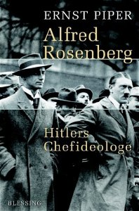 Cover » Ernst Piper: Alfred Rosenberg. Hitlers Chefideologe. Blessing, München 2005.