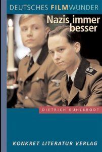 Cover » Dietrich Kuhlbrodt: Deutsches Filmwunder. Nazis immer besser. Konkret Literatur, Hamburg 2006.