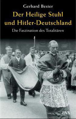 Der Heilige Stuhl und Hitler-Deutschland von Gerhard Besier