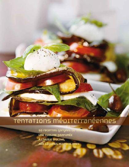 Tentations méditerranéennes : 50 recettes gorgées de soleil