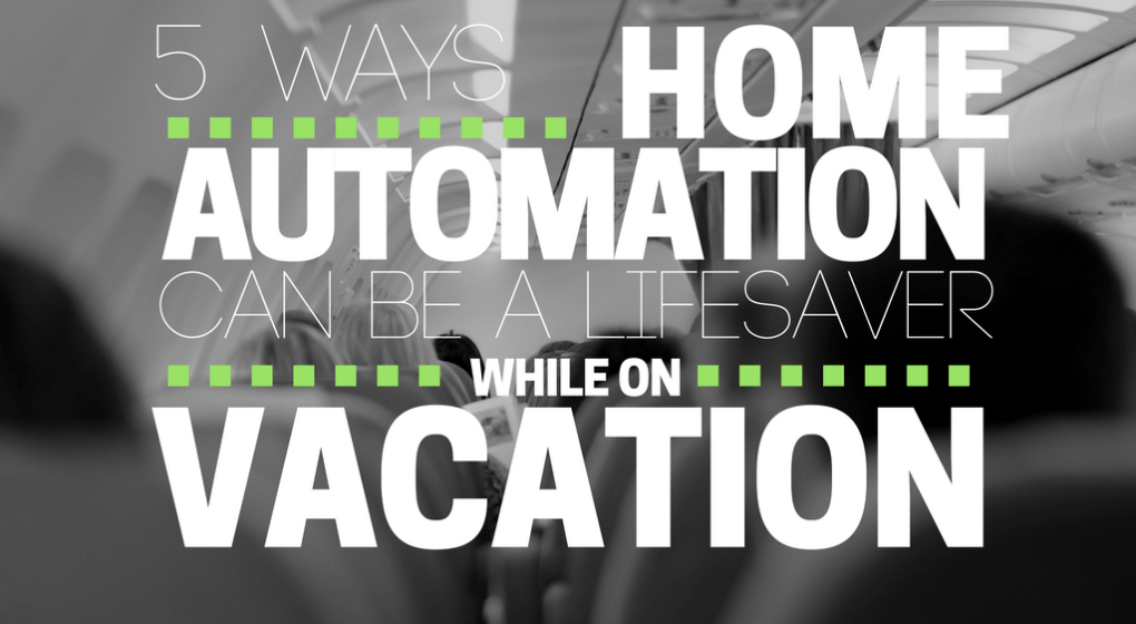 Control Your Home Automation While on Vacation