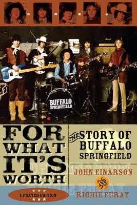 For What It's Worth: The Story of Buffalo Springfield - Einarsen, John, and Furay, Richie