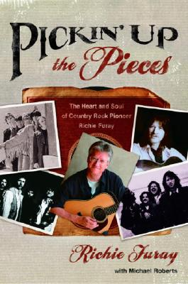 Pickin' Up the Pieces: The Heart and Soul of Country Rock Pioneer Richie Furay - Furay, Richie, and Roberts, Michael