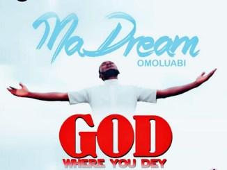 MaDream Omoluabi – God Where You Dey Mp3 Download
