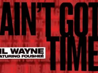 Lil Wayne - Ain't Got Time ft. Foushee Mp3 Download