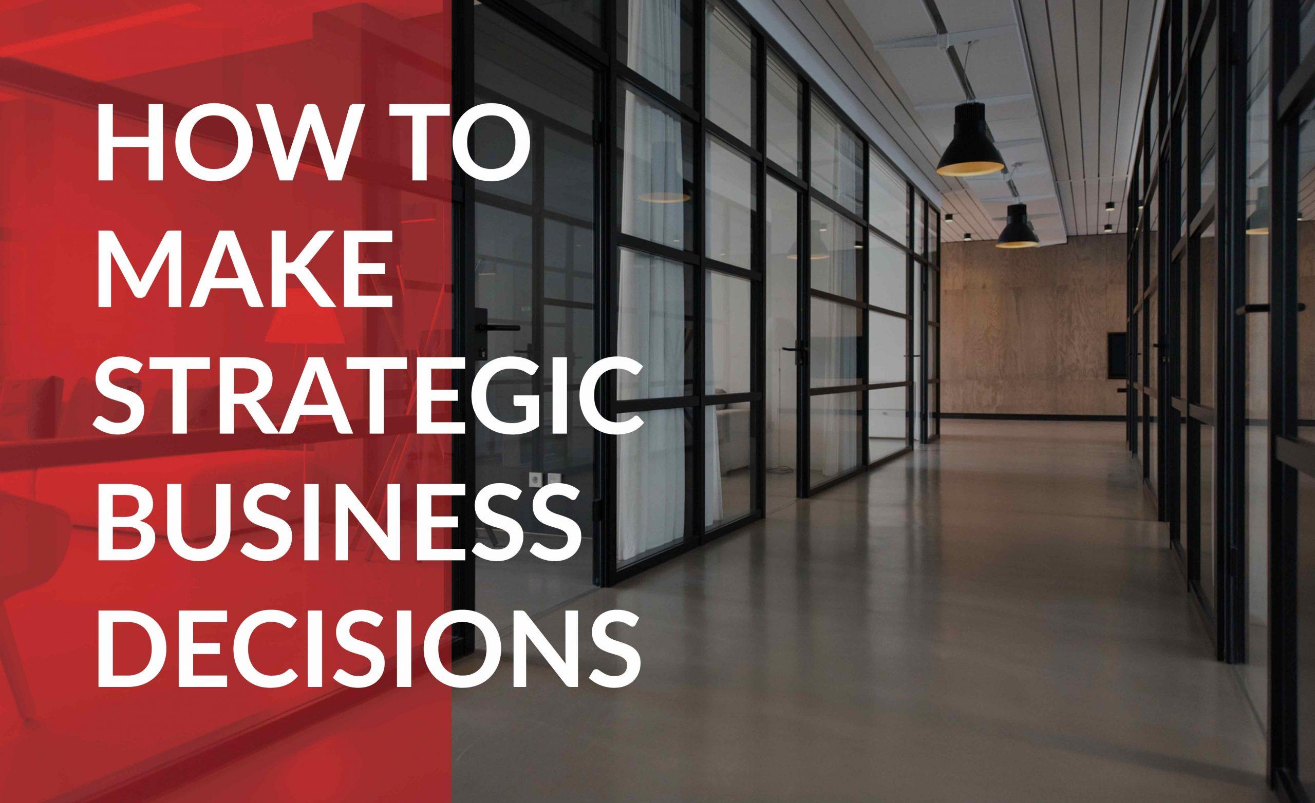 Make strategic business decisions