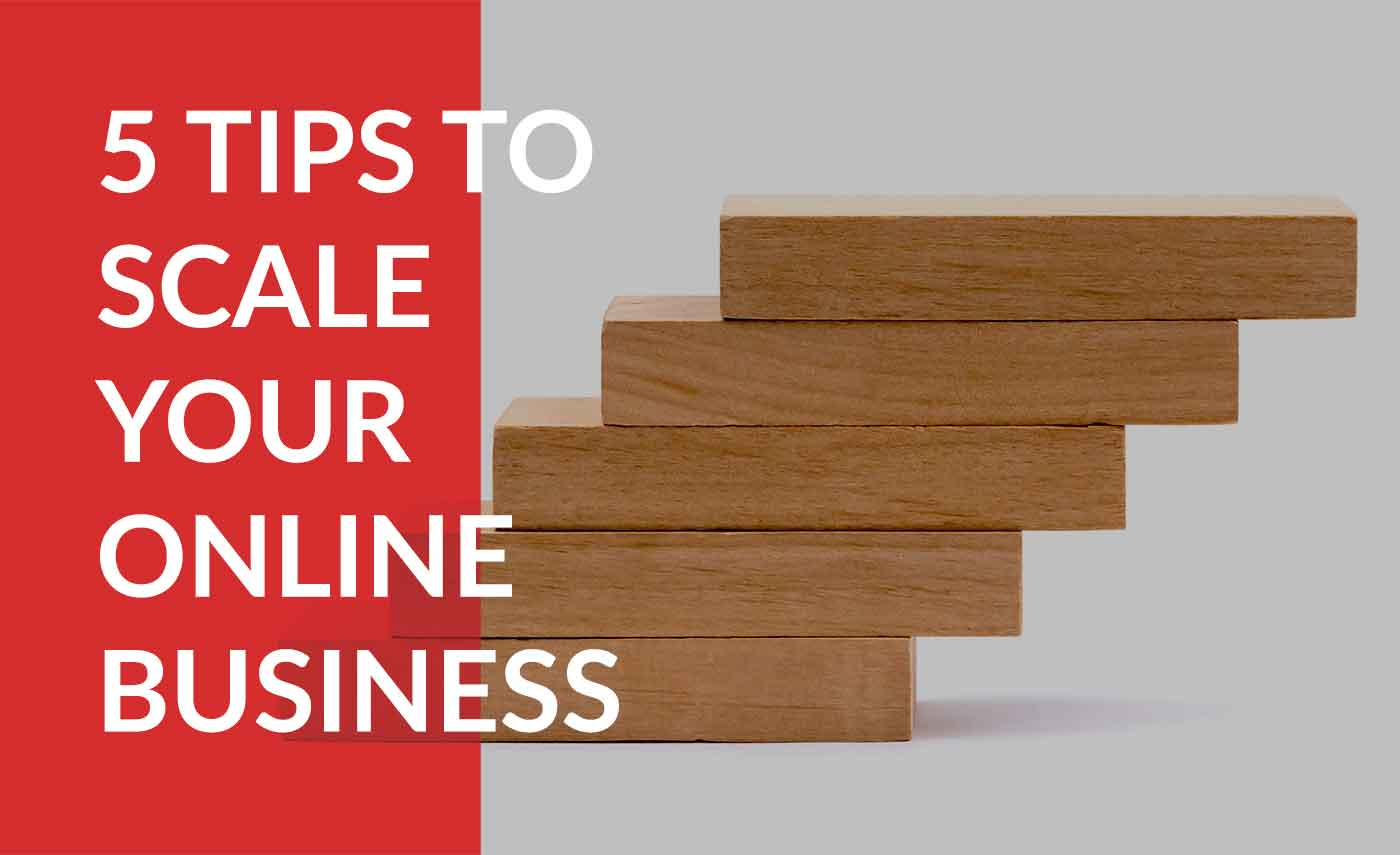 scale your online business with these 5 tips