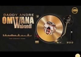 Daddy Andre - Omwana Wabandi