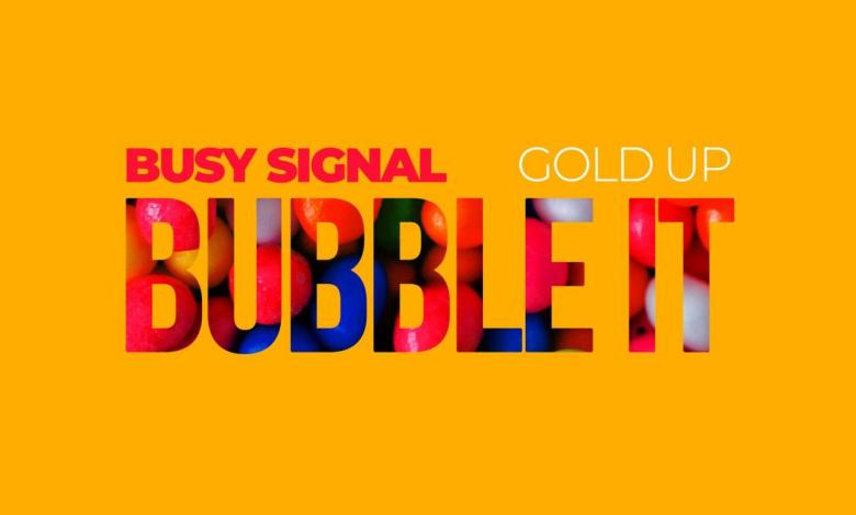 Photo of Busy Signal & Gold Up – Bubble It