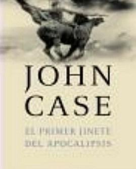 El Primer Jinete Del Apocalipsis – John Case