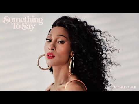 DOWNLOAD MP3: Michaela Jaé - Something To Say