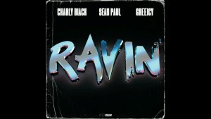 Charly Black – Ravin ' (feat. Sean Paul & Greeicy)