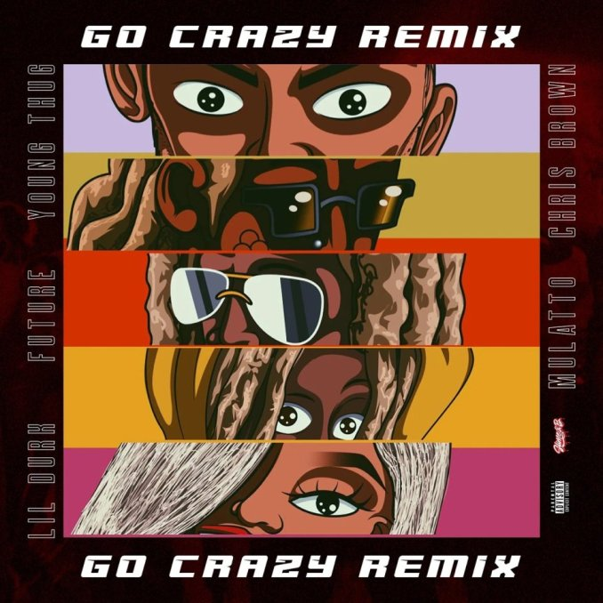 Chris Brown & Young Thug - Go Crazy (Remix) Ft. Future, Lil Durk & Mulatto DOWNLOAD MP3