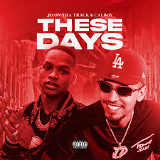 JD On Tha Track & Calboy - These Days MP3 DOWNLOAD