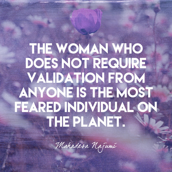Image result for the woman who does not require validation from anyone is the most feared individual on the planet