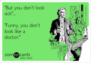 but-you-dont-look-sick-funny-you-dont-look-like-a-doctor-15a18