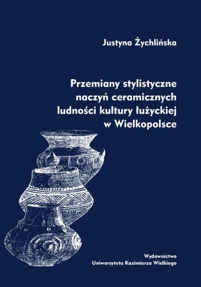 Przemiany stylistyczne naczyń ceramicznych ludności kultury łużyckiej w Wielkopolsce