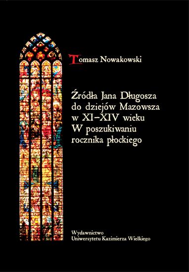 Źródła Jana Długosza do dziejów Mazowsza w XI-XIV wieku. W poszukiwaniu rocznika płockiego