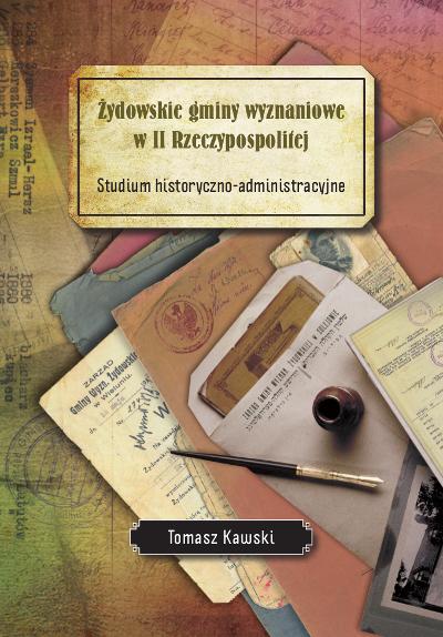Żydowskie gminy wyznaniowe w II Rzeczypospolitej. Studium historyczno-administracyjne