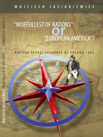 """Woefullest of Nations"" or ""European America""? British Travel Accounts of Poland 1863"
