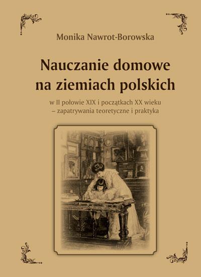 Nauczanie domowe na ziemiach polskich w II połowie XIX i początkach XX wieku – zapatrywania teoretyczne i praktyka