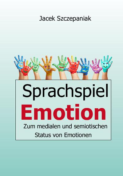 Sprachspiel EmotionZum medialen und semiotischen Status von Emotionen