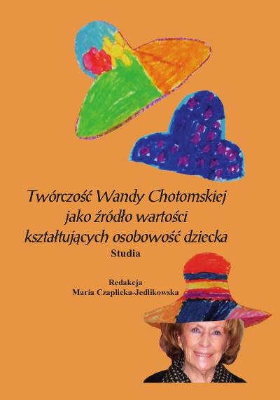 Twórczość Wandy Chotomskiej jako źródło wartości kształtujących osobowość dziecka. Studia