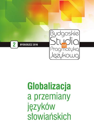 Bydgoskie Studia nad Pragmatyką Językową 2016 nr 2. Globalizacja a przemiany języków słowiańskich