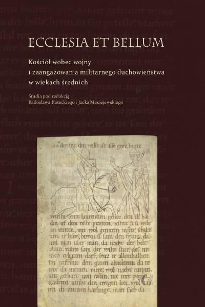 Ecclesia et bellum.  Kościół wobec wojny i zaangażowania militarnego duchowieństwa w wiekach średnich