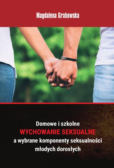 Domowe i szkolne wychowanie seksualne a wybrane komponenty seksualności młodych dorosłych