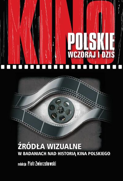 Źródła wizualne w badaniach nad historią kina polskiego. Kino polskie wczoraj i dziś.