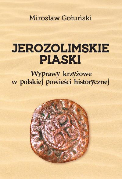 Jerozolimskie piaski. Wyprawy krzyżowe w polskiej powieści historycznej