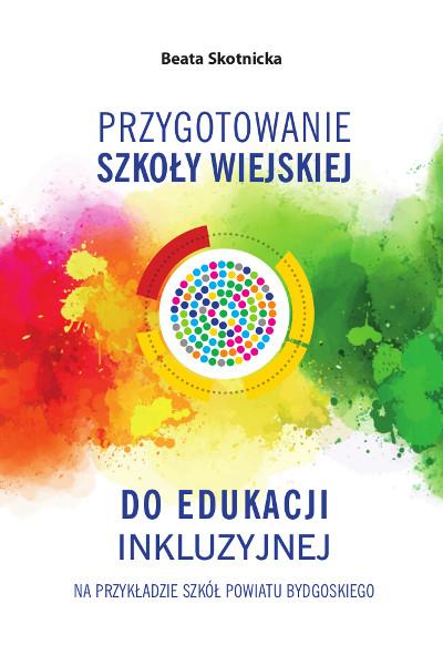 Przygotowanie szkoły wiejskiej do edukacji inkluzyjnej na przykładzie szkół powiatu bydgoskiego
