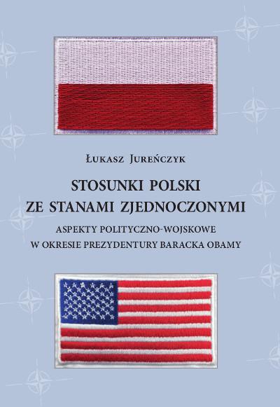 Stosunki Polski ze Stanami Zjednoczonymi. Aspekty polityczno-wojskowe w okresie prezydentury Baracka Obamy