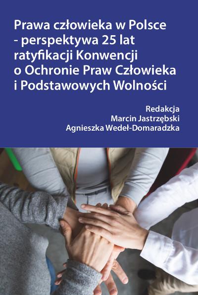 Prawa człowieka w Polsce – perspektywa 25 lat ratyfikacji Konwencji o Ochronie Praw Człowieka i Podstawowych Wolności