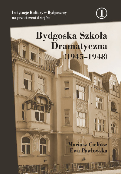 Bydgoska Szkoła Dramatyczna (1945–1948) Instytucje Kultury w Bydgoszczy na przestrzeni dziejów, tom 1