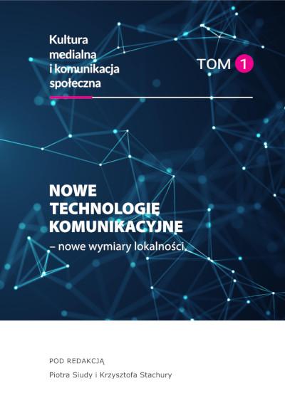 Nowe technologie komunikacyjne – nowe wymiary lokalnościKultura medialna i komunikacja społeczna, tom 1