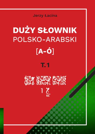 Duży słownik polsko-arabski Tom I [A – Ó]