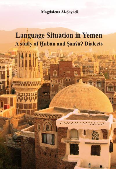 Language Situation in Yemen. A study of Ḫubān and ṢanʕāɁ Dialects. Studia nad sytuacją językową w Jemenie  na przykładzie dialektu Ḫubān i Sany
