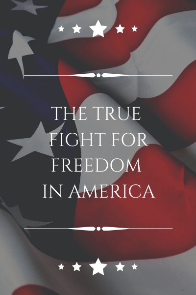 The True Fight for Freedom in America