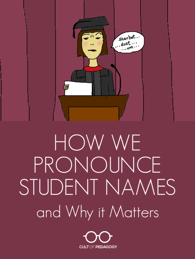 How We Pronounce Student Names, and Why it Matters  Cult of Pedagogy