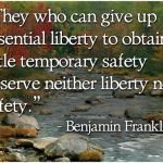 They who can give up essential liberty to obtain a little temporary safety deserve neither liberty nor safety