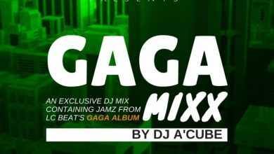 Photo of Free Mixtape: DJ A'Cube – The GAGA MiXX (An LC Beatz Collection)